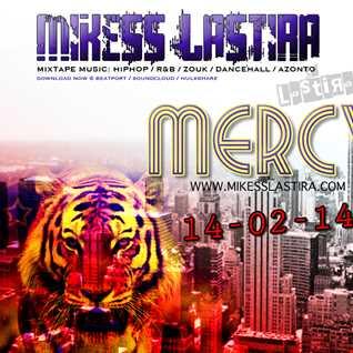 MIKESS LASTIRA  - MERCY MIXTAPE 2014 (HIPHOP RNB AZONTO ZOUK DANCEHALL)
