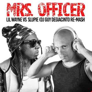 Mrs. Officer (Lil Wayne vs Slupie) DJ Guy DeGiacinto re-Mash (FREE DOWNLOAD)