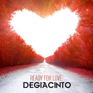 Ready For Love (Original Mix) DeGiacinto Featuring Alicia Nilsson