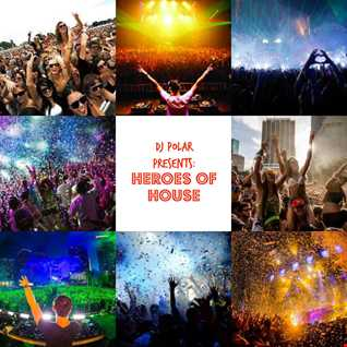 DJ P0LAR PRESENTS: Heroes of House Music (A Deep House/Electro Experience)