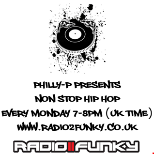 Philly-P - Non Stop Hip Hop Radio 2 Funky 6-8-18