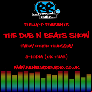 Philly-P - The Dub N Beats Show Renegade Radio 107.2FM 23-8-18