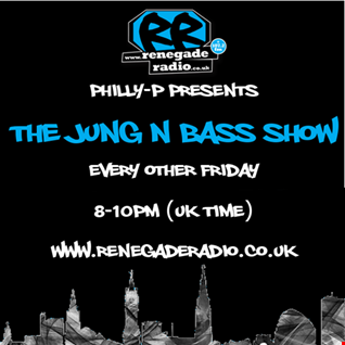 Philly-P  The Jung N Bass Show Renegade Radio 107.2FM 17-8-2018