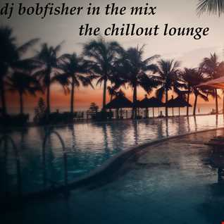 Dj Bobfisher In The Mix With The Chill Out Lounge vol 1