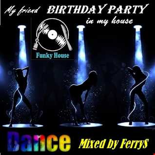 Birthday Party (in my house)  Mixed by FerryS