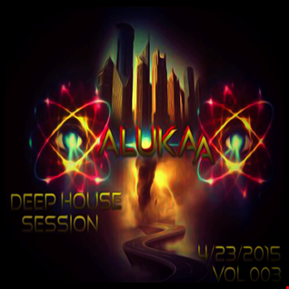 ALUKAA - Deep House Sessions Vol. 003 - 4.23.2015