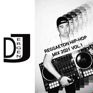 REGGAETON HIP-HOP MIX 2021 VOL.1 by DJ ERGEN J