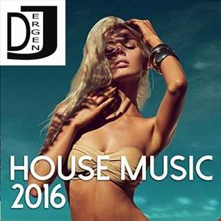 House Music 2016 by DJ ERGEN J 128 BPM
