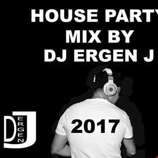 House Party Mix 2017 by Dj Ergen J