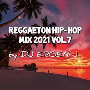 REGGAETON HIP-HOP MIX 2021 VOL.7 by Dj Ergen J