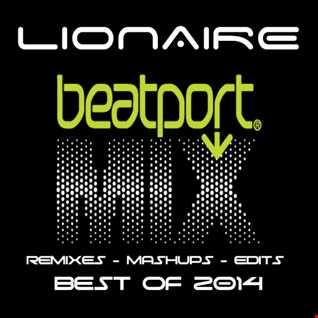 Lionaire - Best of Beatport 2014 Mix  (Remixes, Mashups and Edits)