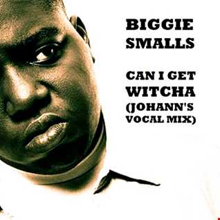 Biggie Smalls - Can I Get Witcha (Johann's Vocal Mix)