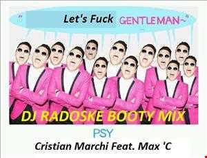 Psy vs Cristian Marchi Feat. Max 'C   Let's Fuck Gentleman (DJ Radoske booty mix)