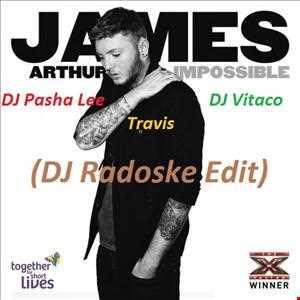 James Arthur  ft DJ Pasha Lee & DJ Vitaco vs Travis   Come On Impossible (DJ Radoske Edit)