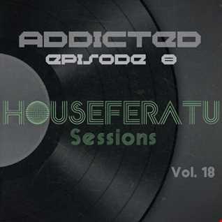Addicted Episode 8 - Houseferatu Sessions Vol. 18