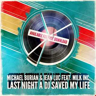 Michael Burian & Jean Luc feat. Milk Inc. - Last Night A Dj Saved My Life (Original Mix)
