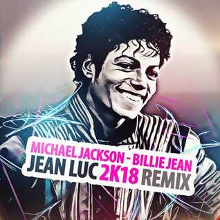 Michael Jackson - Billie Jean (Jean Luc 2K18 Remix) (FREE DOWNLOAD)