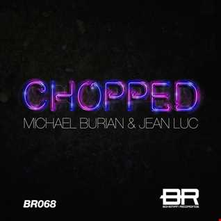 Michael Burian & Jean Luc - Chopped (Radio Edit)