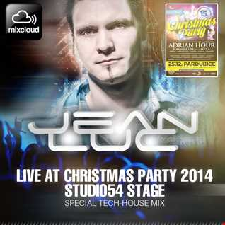 Jean Luc - Live at Christmas Party 2014 - Studio54 Stage (Special Tech-House Mix)