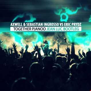 Axwell & Sebastian Ingrosso vs Eric Prydz - Together Pjanoo (Jean Luc Bootleg)