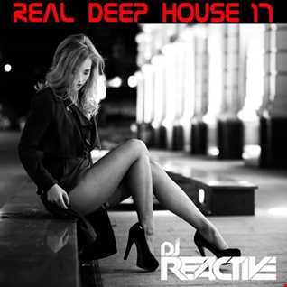 Real Deep House Volume 17 (Mixed by Dj Reactive)