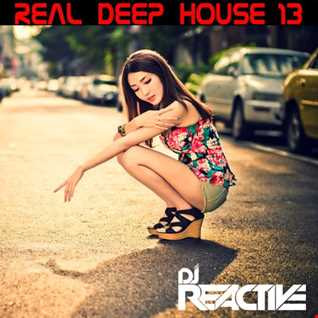 Real Deep House Volume 13 (Mixed by Dj Reactive)