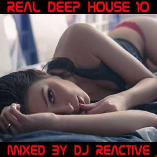 Real Deep House Volume 10 (Mixed by Dj Reactive)