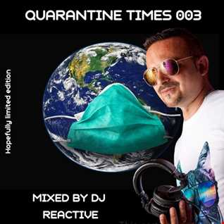 Quarantine Times 003 (Mixed by Dj Reactive)