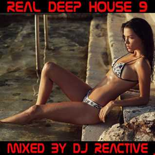 Real Deep House Volume 9 (Mixed by Dj Reactive)