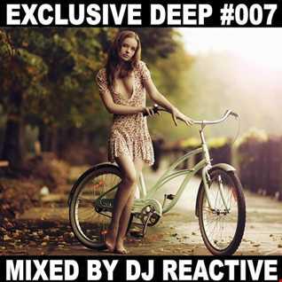 Dj Reactive Exclusive Deep 007 (Mixed by Dj Reactive)