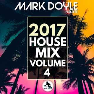 Mark Doyle - 2017 HOUSE MIX VOLUME 4