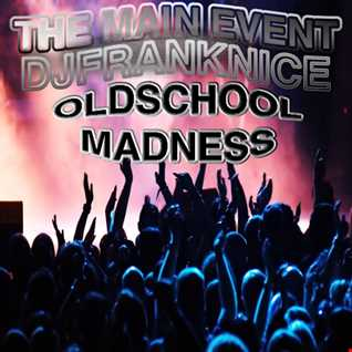Old School Madness By The Main Event Dj Frank Nice