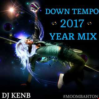 Down Tempo 2017 Year Mix