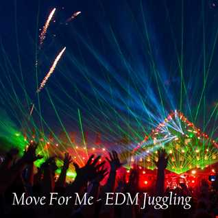 Move For Me- EDM Juggling