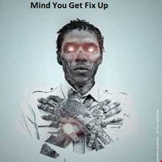 Mind You Get Fix Up - Dancehall Remixes