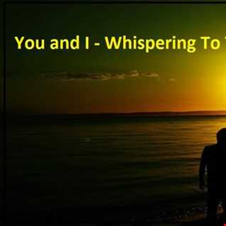 You And I - Whispering To The Sun