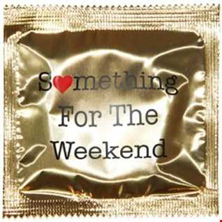 Something For The Weekend - EDM Hits and Ravers