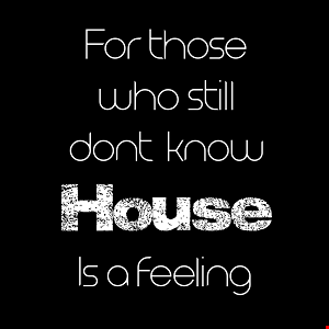 23rd October 2019 For Those Who Still Don't Know House is a Feeling