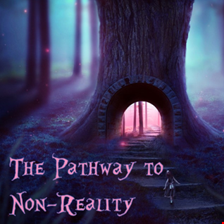 14th October 2019 The Pathway to Non Reality