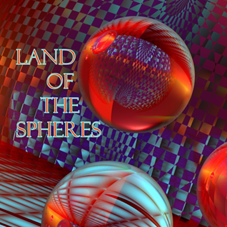 20th February 2020 Land of the Spheres