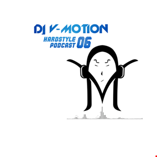 DJ V Motion Hardstyle Podcast #06