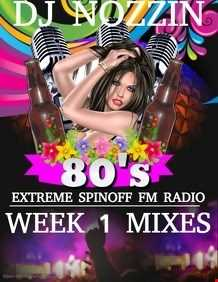 WEEK 1 DJ NOZZIN EXTREME SPINOFF RADIO 80'S MIX