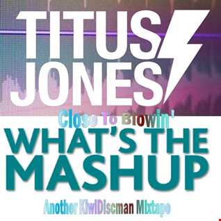 Close To Blowin (Titus Jones Mashset)