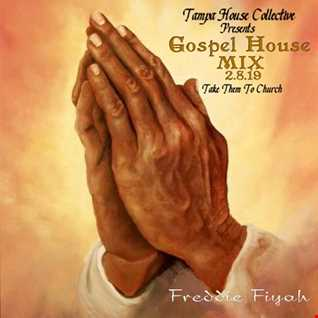 Tampa House Collective   Gospel House Mix   Freddie Fiyah    2 8 19