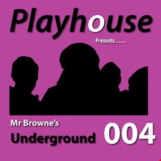 PLAYHOUSE Presents - Mr Browne's Underground 004 - 31 May 2016