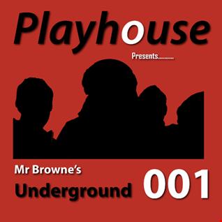 PLAYHOUSE Presents - Mr Browne's Underground   001 - 19 May 2015