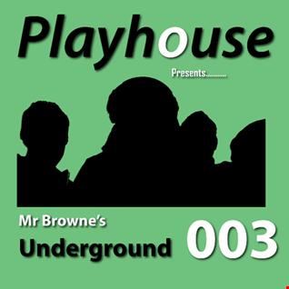 PLAYHOUSE Presents - Mr Browne's Underground 003 - 23 August 2015