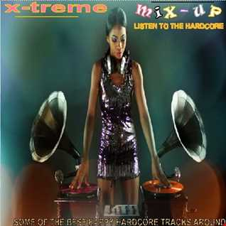 x-treme mix up - Listen to the hardcore (Some of the best happy hardcore tracks in the last decade - 1996 to present)