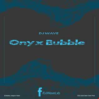 DJ Wave - Onyx Bubble (The Mixtape)
