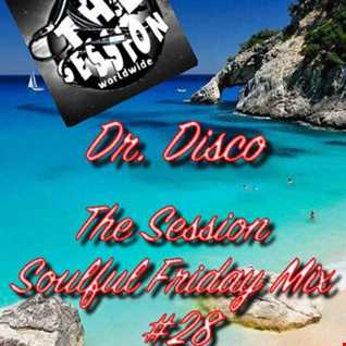 Dr. Disco   The Session Soulful Friday Mix 28